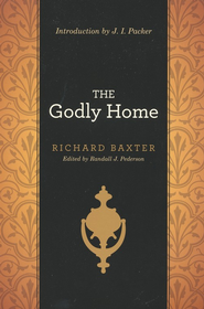 The Godly Home  -     Edited By: Randall J. Pederson     By: Richard Baxter