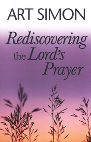 Rediscovering the Lord's Prayer  -     By: Arthur Simon