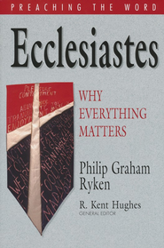 Ecclesiastes: Why Everything Matters (Preaching the Word)  -     By: Philip Ryken