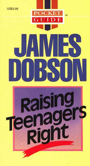 Raising Teenagers Right   -     By: Dr. James Dobson