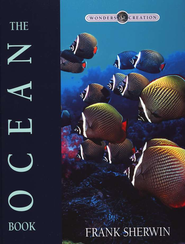 The Ocean Book, The Wonders of Creation Series   -     By: Frank Sherwin