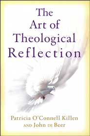 The Art of Theological Reflection   -     By: Patricia Killen, John Shea, John De Beer