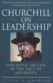 Churchill on Leadership, Softcover   -     By: Steven F. Hayward