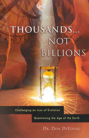 Thousands Not Billions: Challenging an Icon of  Evolution, Questioning the Age of the Earth  -     By: Donald DeYoung