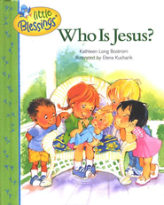Little Blessings: Who is Jesus?   -     By: Kathleen Long Bostrom