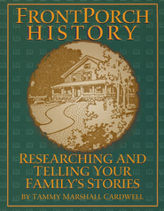 Frontporch History: Researching and Telling Your   Family's Stories  -     By: Tammy Marshall Cardwell