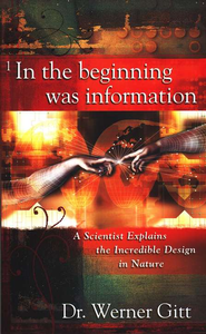 In the Beginning Was Information: A Scientist Explains the Incredible Design in Nature  -     By: Dr. Werner Gitt