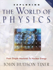 Exploring the World of Physics: From Simple Machines to Nuclear Energy  -     By: John Hudson Tiner