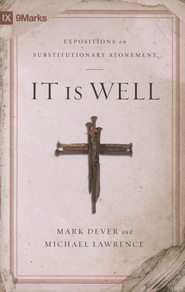 It is Well: Expositions on Substitutionary Atonement  -     By: Mark Dever, Michael Lawrence