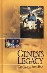 Genesis of a Legacy: Raising Godly Children in an Ungodly World  -     By: Ken Ham, Steve Ham