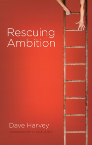 Rescuing Ambition  -     By: Dave Harvey