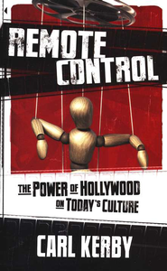 Remote Control: The Power of Hollywood on Today's Culture  -     By: Carl Kerby