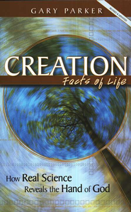 Creation Facts of Life: How Real Science Reveals the Hand of God  -     By: Gary Parker