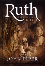 Ruth: Under the Wings of God  -     By: John Piper