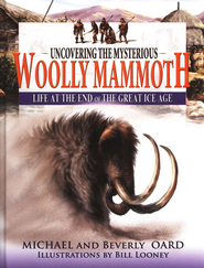 Uncovering the Mysterious Woolly Mammoth: Life at the End of the Great Ice Age  -     By: Michael Oard
