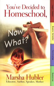 You've Decided to Homechool, Now What?  -     By: Marsha Hubler
