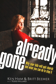Already Gone: Why Your Kids Will Quit Church and What You Can Do To Stop It  -              By: Ken Ham, Britt Beemer, Todd Hillard