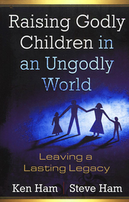 Raising Godly Children in an Ungodly World: Leaving a Lasting Legacy  -     By: Ken Ham, Steve Ham