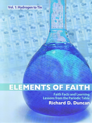 Elements of Faith, Volume 1: Faith Facts and Learning Lessons on the Periodic Table  -     By: Richard Duncan