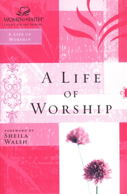A Life of Worship: Women of Faith Bible Studies  -     By: John Dickson, Alister McGrath, Ravi Zacharias