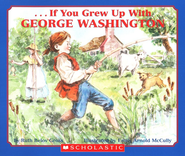 If You Grew Up with George Washington   -              By: Ruth Belov Gross