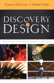 Discovery of Design: Searching Out the Creator's Secrets  -     By: Dr. Donald DeYoung, Derrik Hobbs