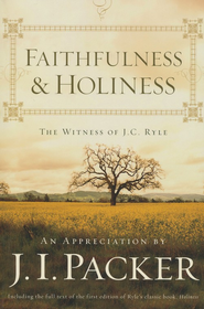 Faithfulness and Holiness The Witness of J.C. Ryle  -     By: J.I. Packer