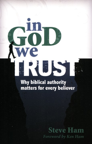 In God We Trust: Why Biblical Authority Matters for Every Believer  -     By: Steve Ham