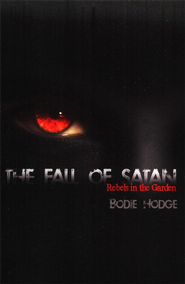 The Fall of Satan: Rebels in the Garden  -     By: Bodie Hodge