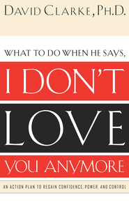 I Don't Love You Anymore: What to do when he says, - eBook  -     By: David Clarke