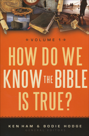 How Do We Know the Bible Is True? Volume 1   -              Edited By: Ken Ham                   By: Edited by Ken Ham & Bodie Hodge
