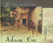 The True Account of Adam & Eve   -              By: Ken Ham                   Illustrated By: Bill Looney
