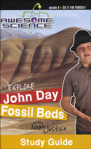 Explore the John Day Fossil Beds with Noah Justice:  Episode 6 Study Guide, Awesome Science Series  -