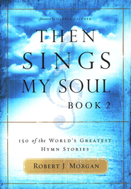 Then Sings My Soul, Book 2  -     By: Robert J. Morgan