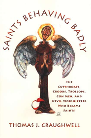 Saints Behaving Badly  -     By: Thomas J. Craughwell