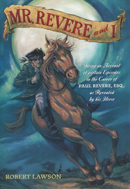 Mr. Revere and I: Being an Account of Certain Episodes  in The Career of Paul Revere,Esq. Revealed By His Horse  -     By: Robert Lawson