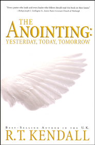 The Anointing: Yesterday, Today and Tomorrow  -     By: R.T. Kendall