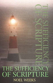 The Sufficiency of Scripture   -     By: Noel Weeks