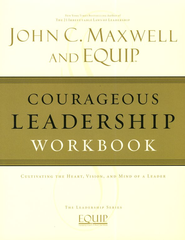 EQUIP Leadership Series: Courageous Leadership Workbook  -              By: John C. Maxwell