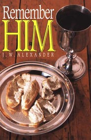 Remember Him   -     By: J.W. Alexander