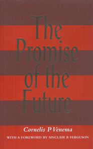 The Promise of the Future   -     By: Cornelis P. Venema