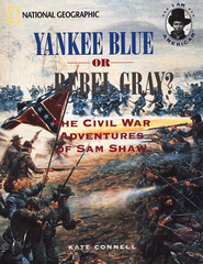Yankee Blue or Rebel Gray?: The Civil War Adventures of Sam Shaw  -     By: Kate Connell