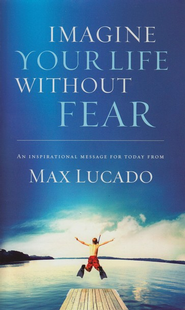 Imagine Your Life Without Fear - eBook  -     By: Max Lucado