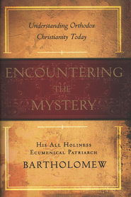 Encountering the Mystery: Understanding Orthodox Christianity  -     By: Bartholomew I