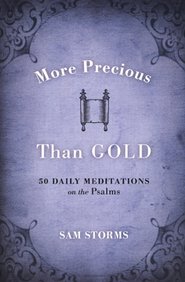 More Precious Than Gold: 50 Daily Meditations on the  Psalms, Book Club Edition  -              By: Sam Storms