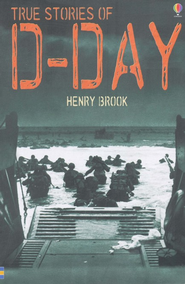 Usborne True Stories D-Day  -              By: Henry Brook