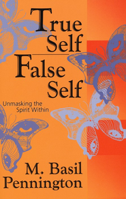 True Self/False Self                                -     By: M. Basil Pennington