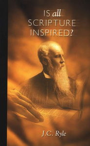 Is All Scripture Inspired?   -     By: J.C. Ryle
