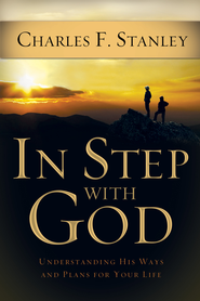 In Step With God: Understanding His Ways and Plans for Your Life - eBook  -     By: Charles F. Stanley