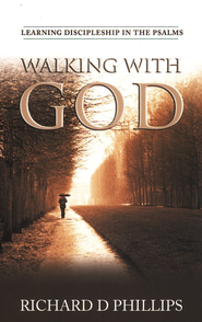 Walking With God: Learning Discipleship in the Psalms  -              By: Richard D. Phillips